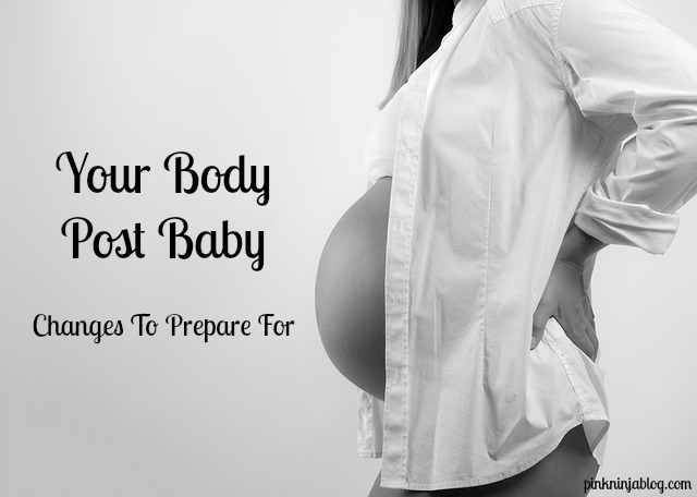 Post-Baby Body Changes You Need To Prepare For