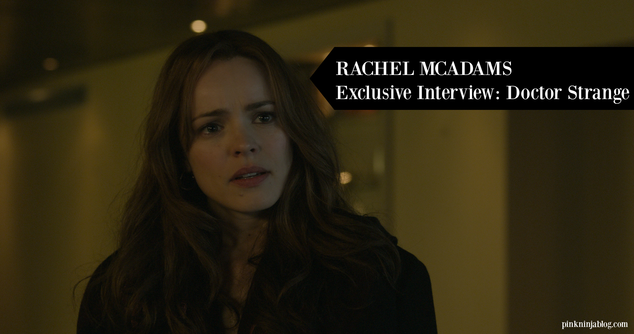 RACHEL MCADAMS ~ Exclusive Interview: Doctor Strange
