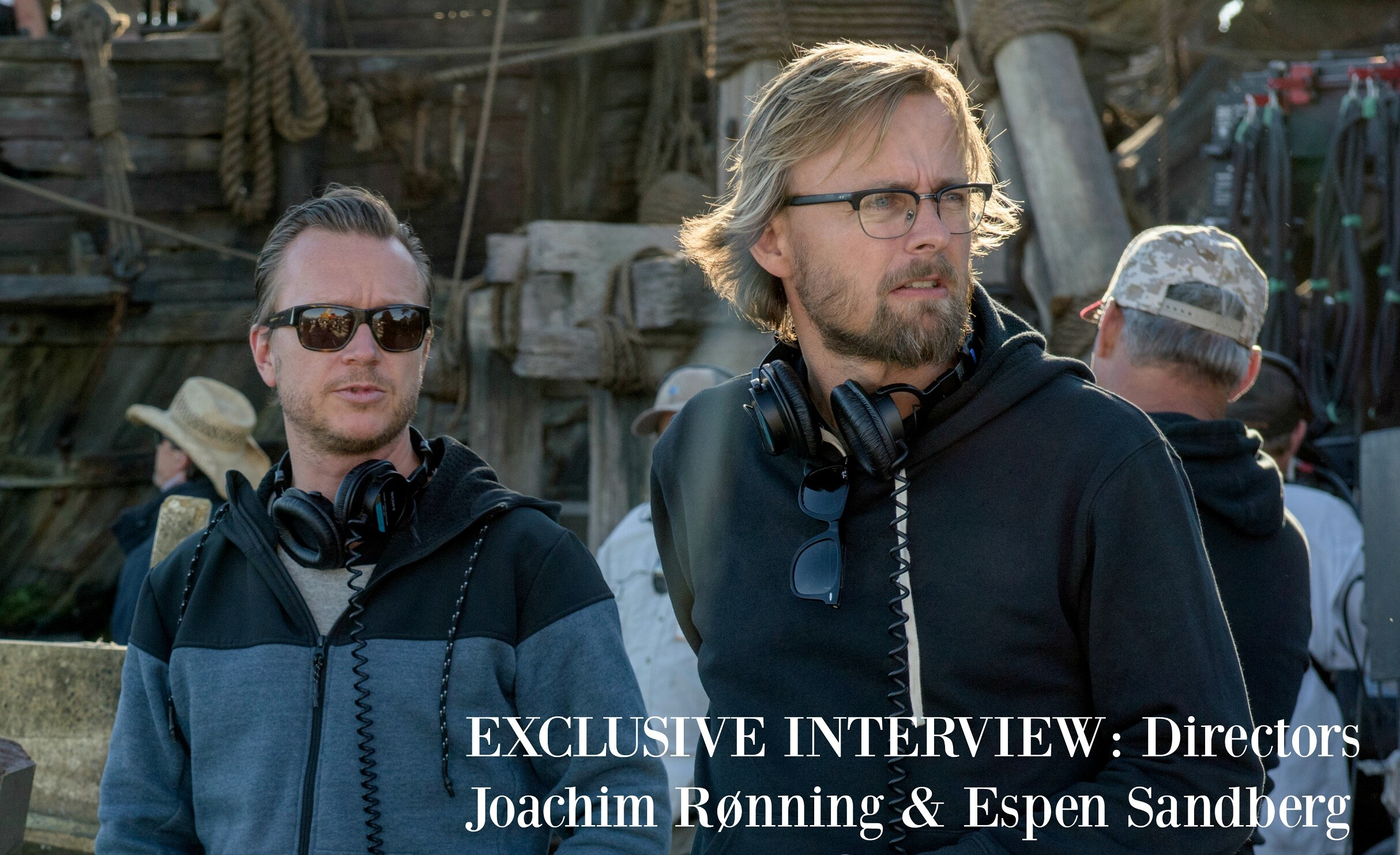 EXCLUSIVE INTERVIEW: Directors Joachim Rønning & Espen Sandberg ~ the Creative Minds behind PIRATES OF THE CARIBBEAN: DEAD MEN TELL NO TALES