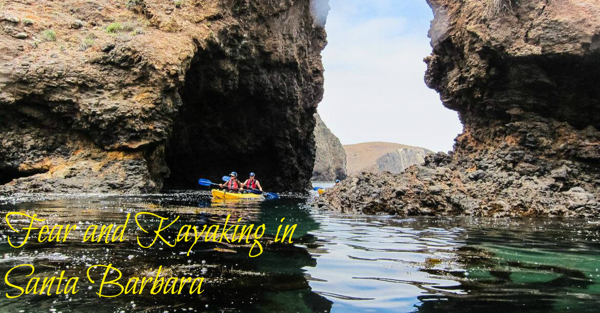 Fear and Kayaking in Santa Barbara