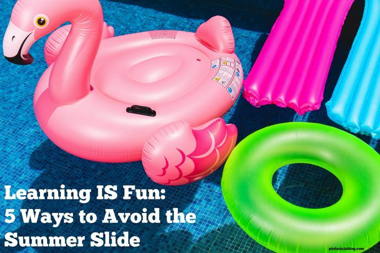Learning IS Fun: 5 Ways to Avoid the Summer Slide
